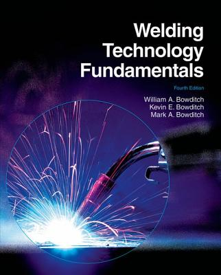 Welding Technology Fundamentals By Bowditch, William A./ Bowditch, Kevin E./ Bowditch, Mark A.